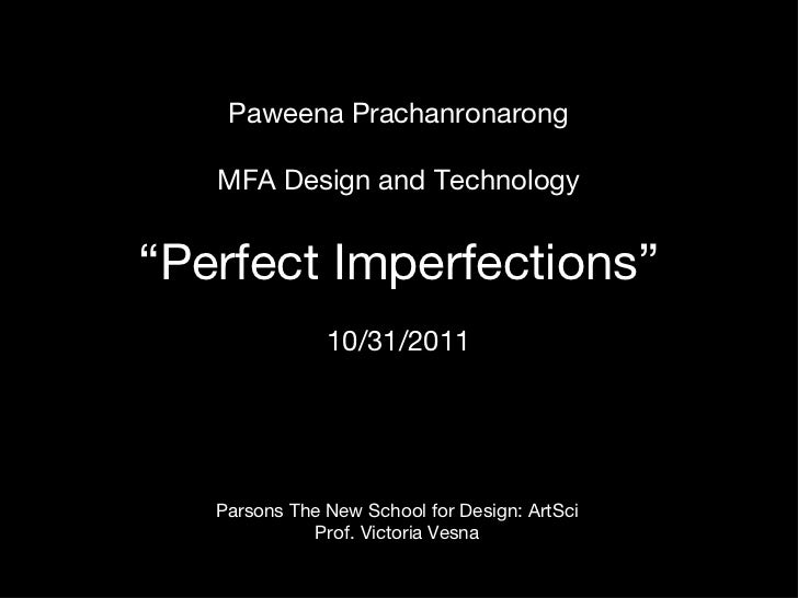 "Paweena Prachanronarong MFA Design and Technology "" Perfect Imperfections "" 10/31/2011 Parsons The New School for Design: ..."