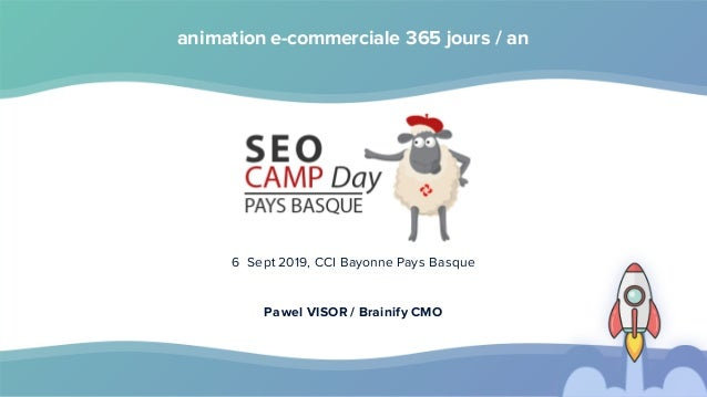 animation e-commerciale 365 jours / an 6 Sept 2019, CCI Bayonne Pays Basque Pawel VISOR / Brainify CMO
