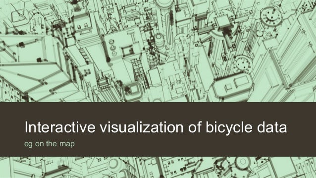 Interactive visualization of bicycle data eg on the map
