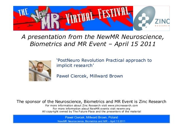 [1 ] A presentation from the NewMR Neuroscience, Biometrics and MR Event – April 15 2011 The sponsor of the Neuroscience, ...