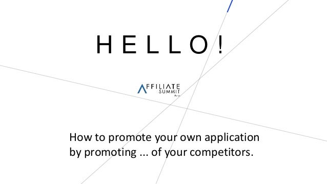 H E L L O ! How to promote your own application by promoting ... of your competitors.