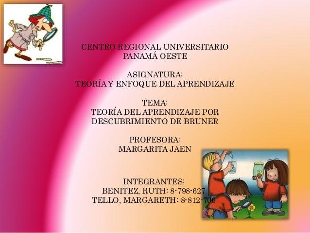 CENTRO REGIONAL UNIVERSITARIO PANAMÁ OESTE ASIGNATURA: TEORÍA Y ENFOQUE DEL APRENDIZAJE TEMA: TEORÍA DEL APRENDIZAJE POR D...