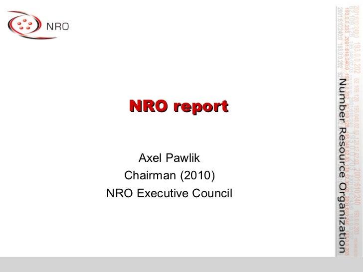 NRO report       Axel Pawlik   Chairman (2010) NRO Executive Council