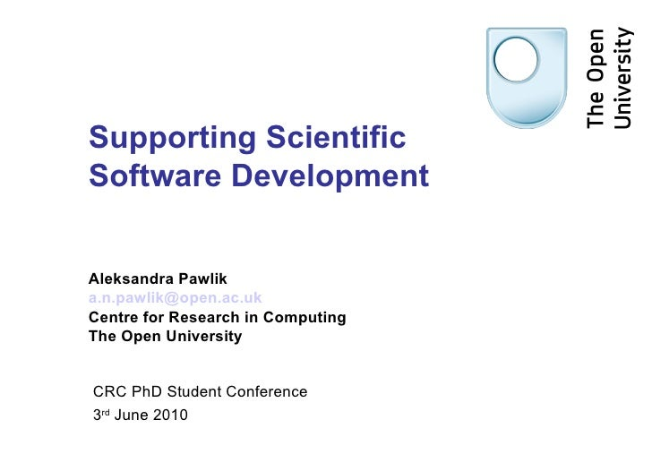 Supporting Scientific  Software Development Aleksandra Pawlik [email_address] Centre for Research in Computing The Open Un...