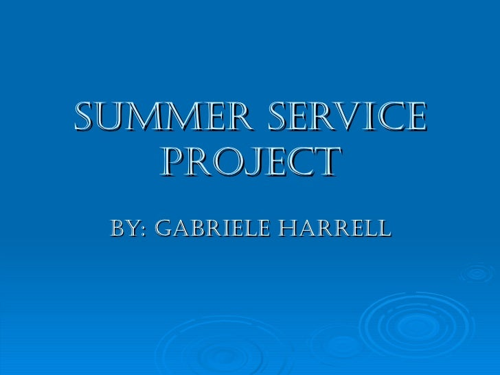 Summer Service Project By: Gabriele Harrell