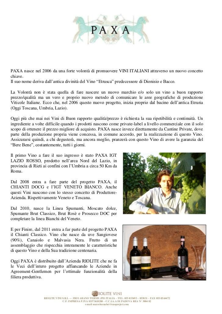 PAXA nasce nel 2006 da una forte volontà di promuovere VINI ITALIANI attraverso un nuovo concettochiave.Il suo nome deriva...