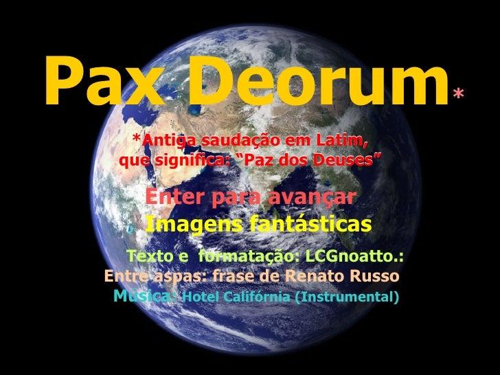 """Pax Deorum                                  *    *Antiga saudação em Latim,   que significa: """"Paz dos Deuses""""      Enter p..."""