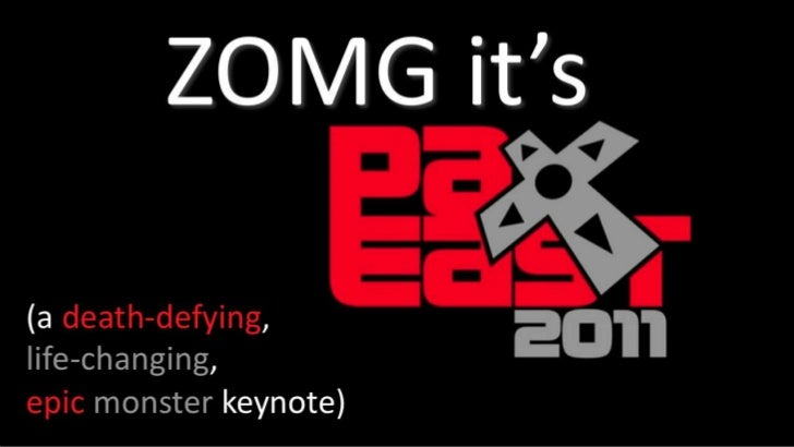 ZOMG it's<br />(a death-defying, <br />life-changing,<br />epicmonster keynote)<br />