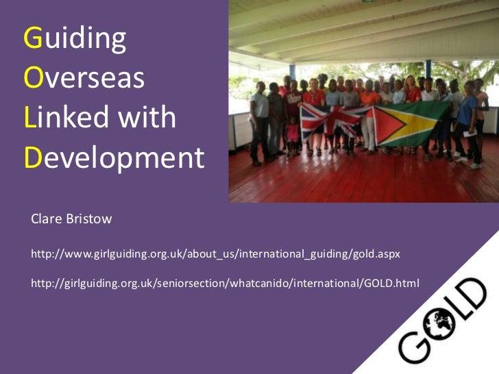 GuidingOverseasLinked withDevelopmentClare Bristowhttp://www.girlguiding.org.uk/about_us/international_guiding/gold.aspxht...