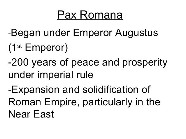 Pax Romana-Began  under Emperor Augustus(1st Emperor)-200 years of peace and prosperityunder imperial rule-Expansion and s...