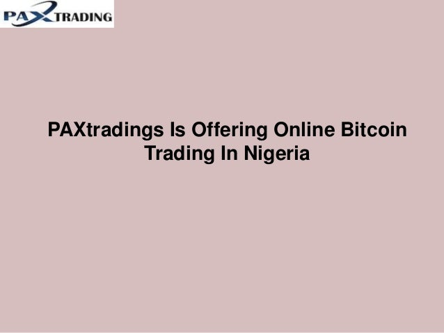 PAXtradings Is Offering Online Bitcoin Trading In Nigeria