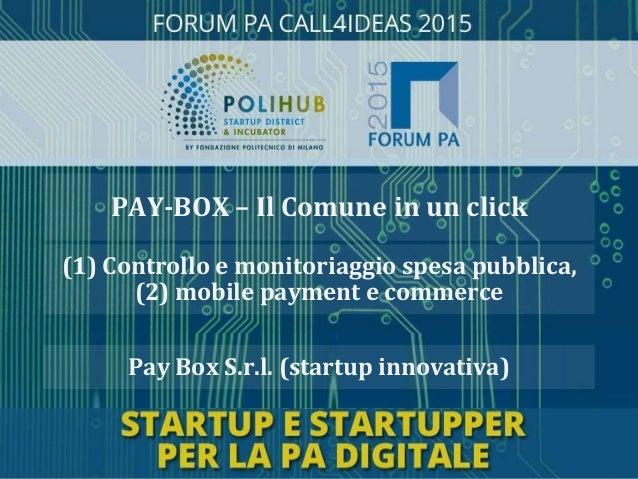 Pay Box S.r.l. (startup innovativa) (1) Controllo e monitoriaggio spesa pubblica, (2) mobile payment e commerce PAY-BOX – ...