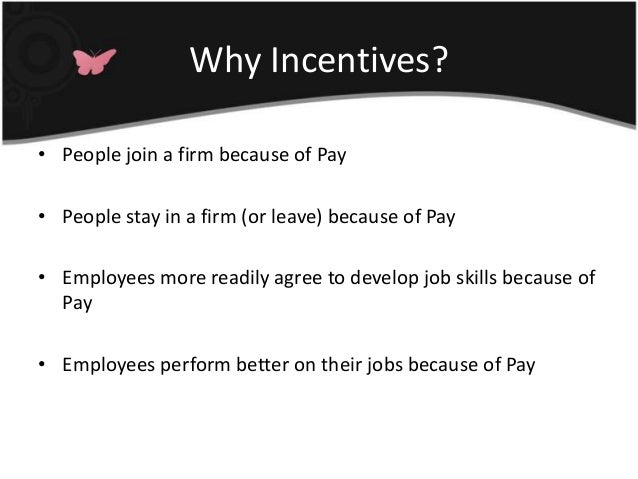 Why Incentives?• People join a firm because of Pay• People stay in a firm (or leave) because of Pay• Employees more readil...