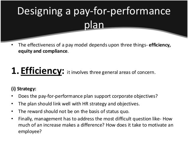 Designing a pay-for-performance                plan• The effectiveness of a pay model depends upon three things- efficienc...