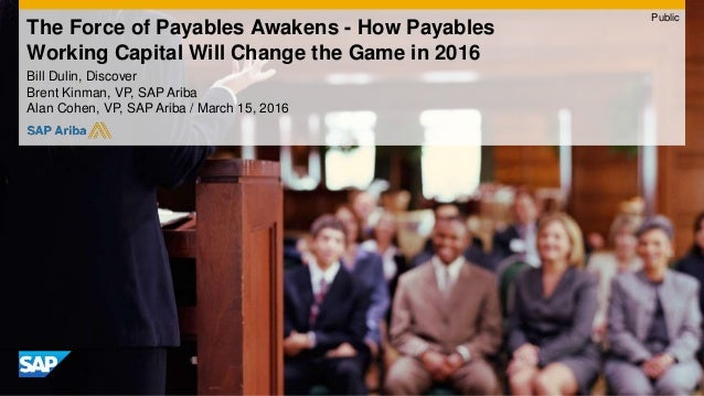 The Force of Payables Awakens - How Payables Working Capital Will Change the Game in 2016 Bill Dulin, Discover Brent Kinma...