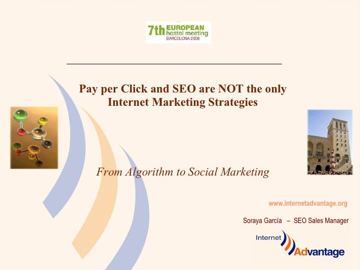 www.internetadvantage.org   Pay per Click and SEO are NOT the only Internet Marketing Strategies From Algorithm to Social ...