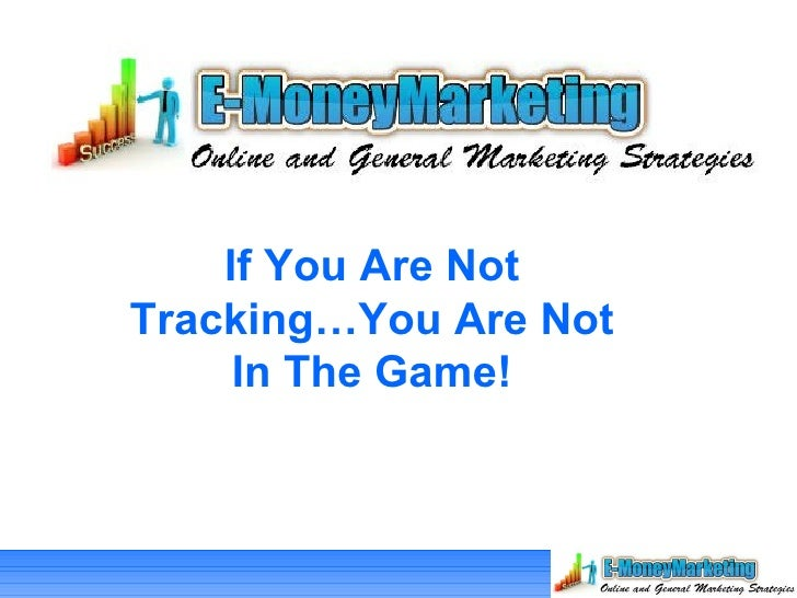 If You Are Not Tracking…You Are Not In The Game!