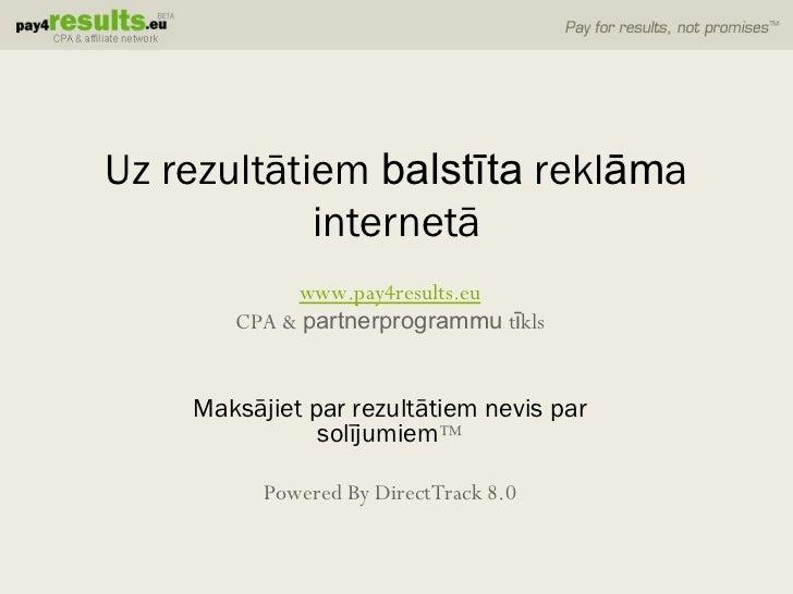 www.pay4results.eu CPA  &  partnerprogrammu   tīkls Maksājiet par rezultātiem nevis par solījumiem ™ Powered By DirectTrac...