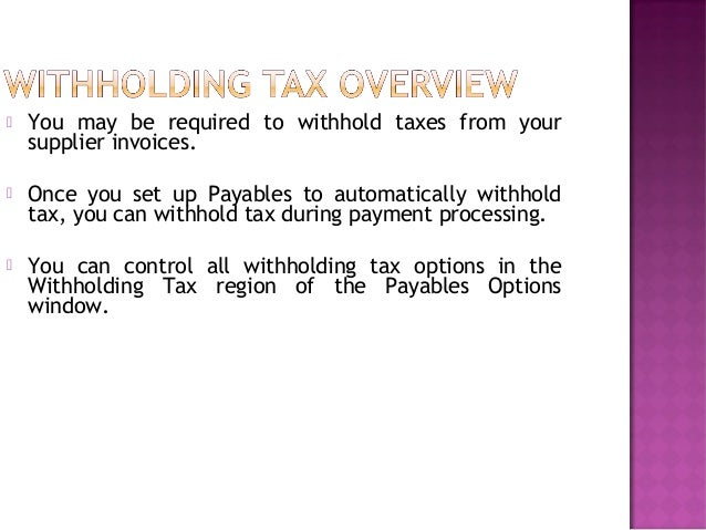    Withholding tax invoices are automatically created in    the name of the tax authority & tax payments are    made agai...
