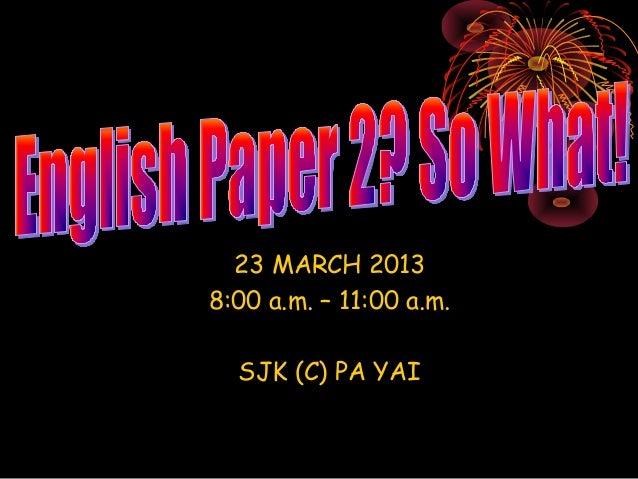 23 MARCH 20138:00 a.m. – 11:00 a.m.  SJK (C) PA YAI