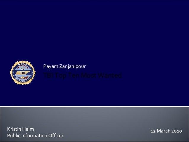 Payam Zanjanipour                TBI Top Ten Most WantedKristin Helm                              12 March 2010Public Info...