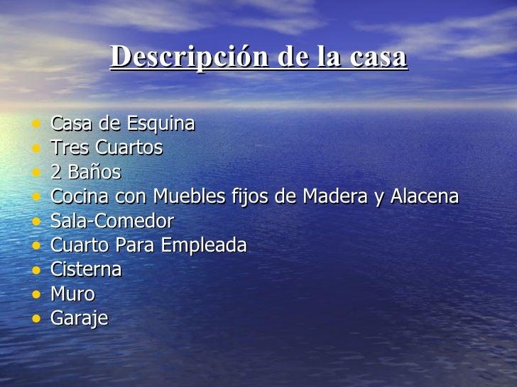 Descripción de la casa <ul><li>Casa de Esquina </li></ul><ul><li>Tres Cuartos </li></ul><ul><li>2 Baños </li></ul><ul><li>...