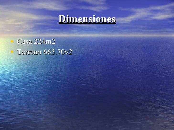 Dimensiones <ul><li>Casa 224m2 </li></ul><ul><li>Terreno 665.70v2 </li></ul>
