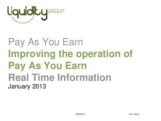 Pay As You EarnImproving the operation ofPay As You EarnReal Time InformationJanuary 2013               PROTECT   05/11/2012