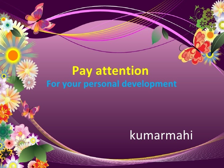 Pay attention  For your personal development kumarmahi