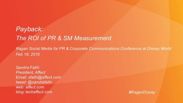 Payback: The ROI of PR & SM Measurement Sandra Fathi President, Affect Email: sfathi@affect.com tweet: @sandrafathi web: a...