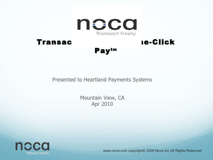 Transact Freely with One-Click Pay tm Presented to Heartland Payments Systems Mountain View, CA Apr 2010