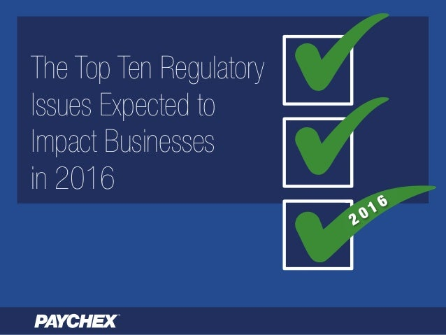 The Top Ten Regulatory Issues Expected to Impact Businesses in 2016 2 0 1 6