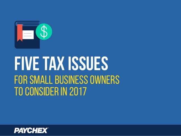 for Small Business Owners to consider in 2017 Five Tax Issues
