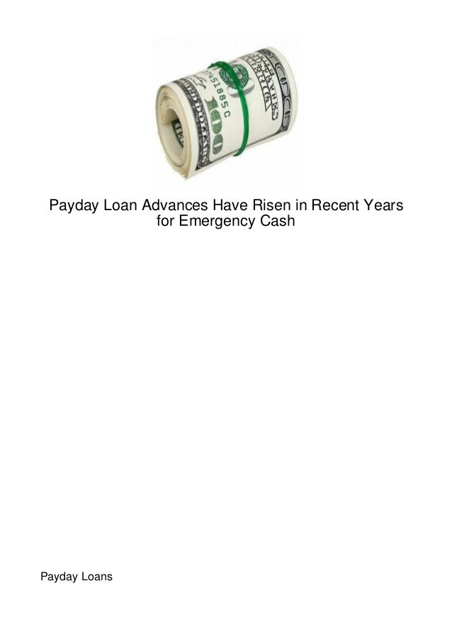 Payday Loan Advances Have Risen in Recent Years               for Emergency CashPayday Loans