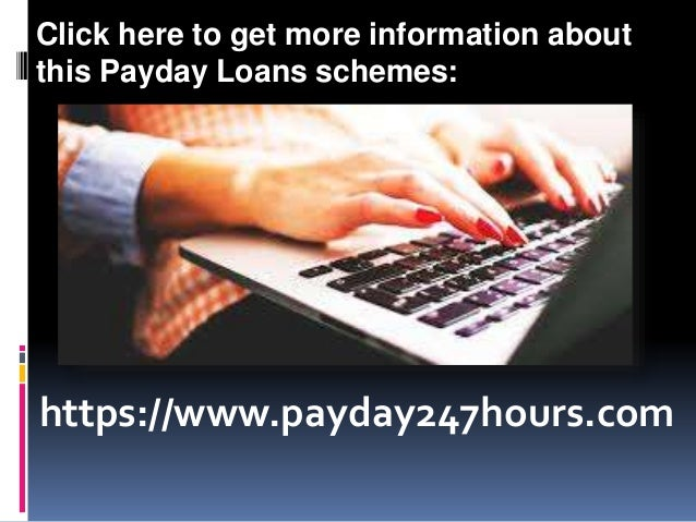 https://www.payday247hours.com Click here to get more information about this Payday Loans schemes: