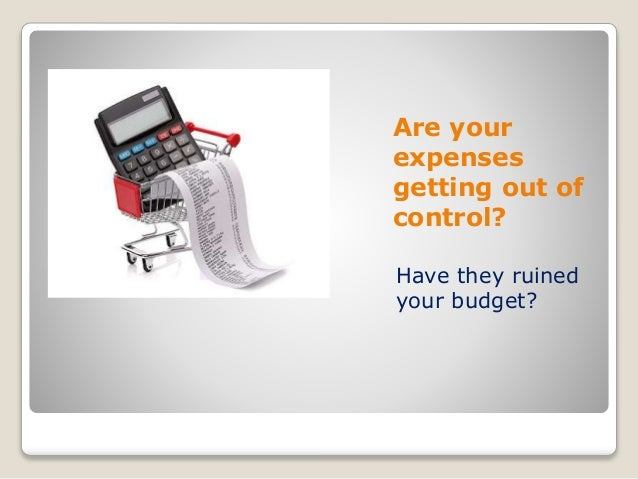Are your expenses getting out of control? Have they ruined your budget?