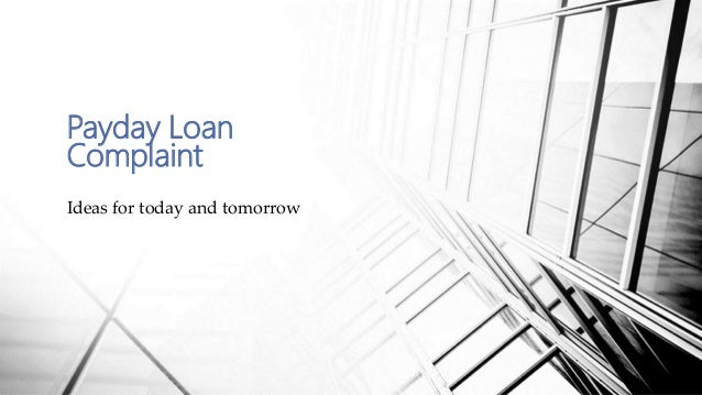 Payday Loan Complaint Ideas for today and tomorrow