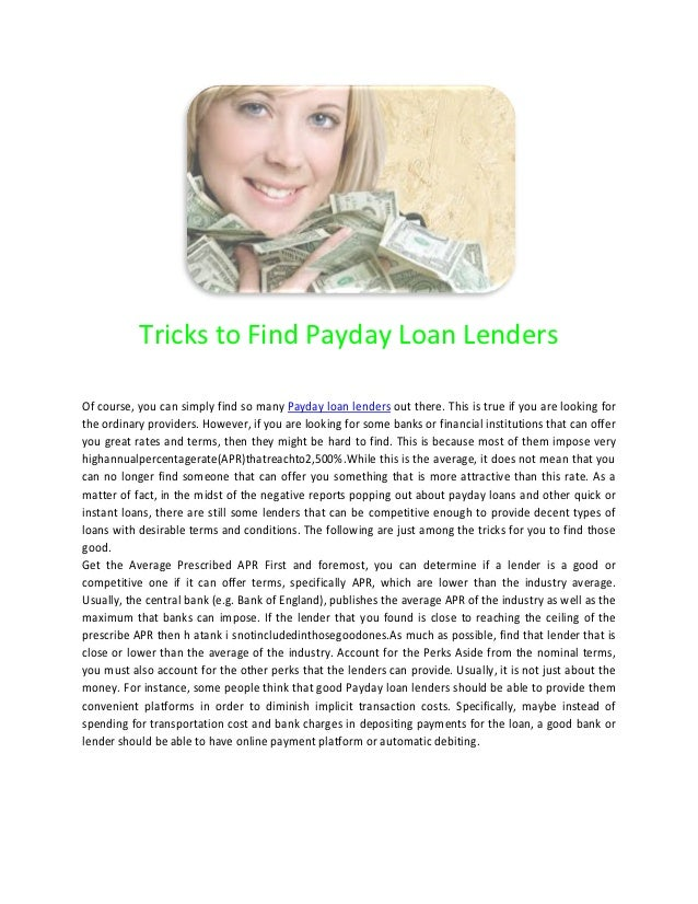 Tricks to Find Payday Loan LendersOf course, you can simply find so many Payday loan lenders out there. This is true if yo...