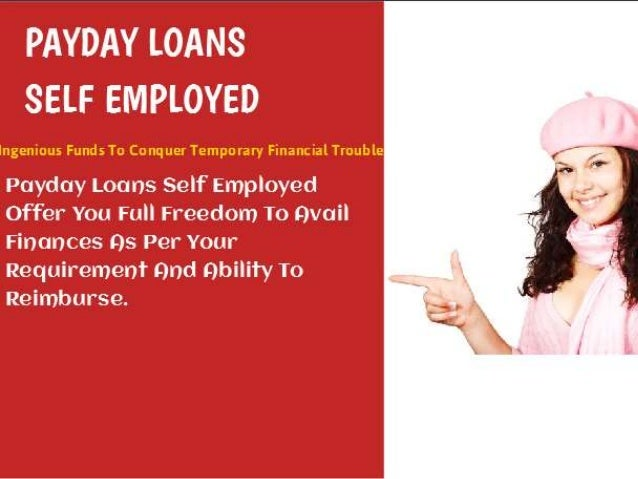 Payday Loans Self Employed: Quick Funds To Be Driven Without Any Risk And Delay Slide 2