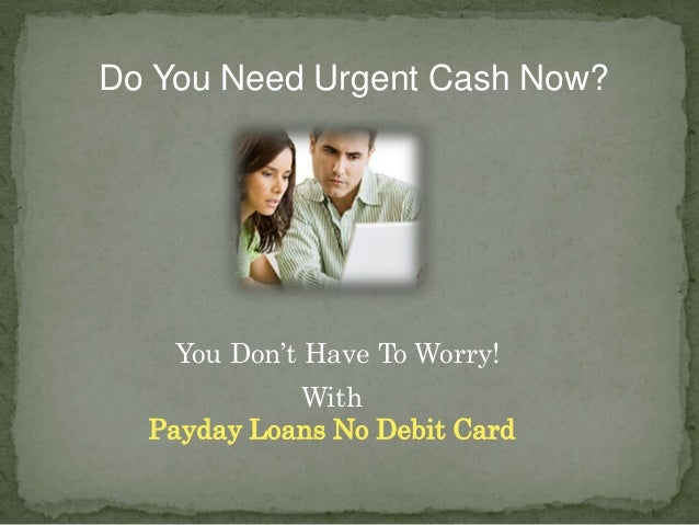 Payday Loans That Don't Need Debit Card