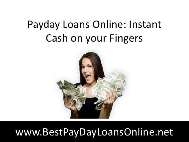 Payday Loans Online: Instant     Cash on your Fingerswww.BestPayDayLoansOnline.net