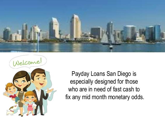 Payday Loans San Diego is especially designed for those who are in need of fast cash to fix any mid month monetary odds.