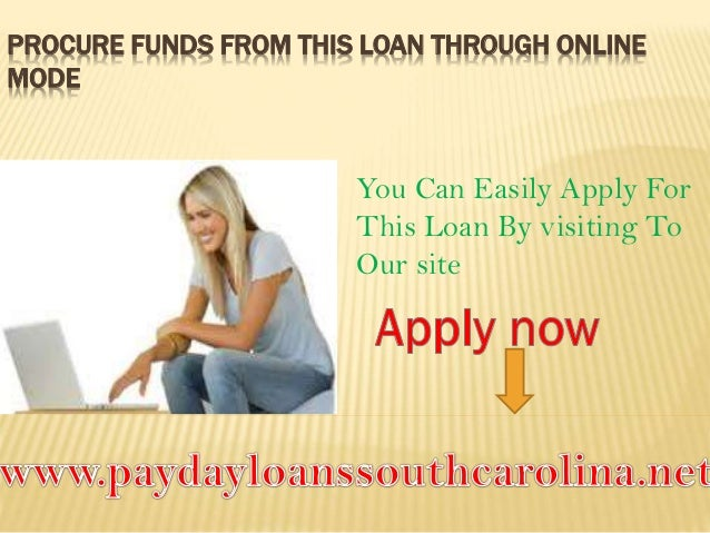 Payday Loans South Carolina- Unproblematic Cash Loan Without Any Long…