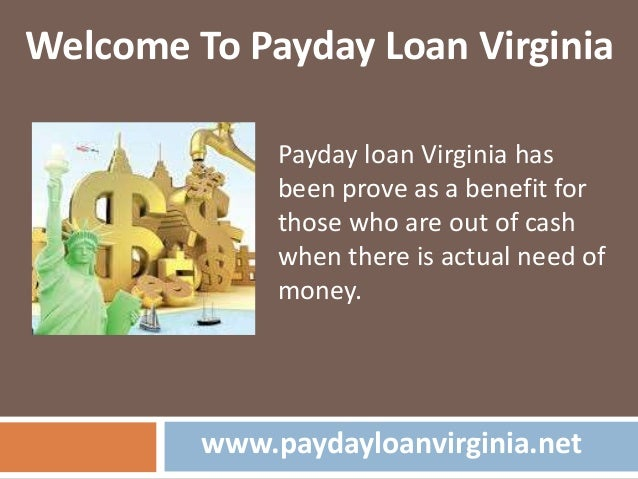 www.paydayloanvirginia.net Welcome To Payday Loan Virginia Payday loan Virginia has been prove as a benefit for those who ...