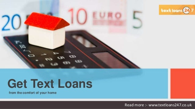 from the comfort of your home Get Text Loans Read more :- www.textloans247.co.uk