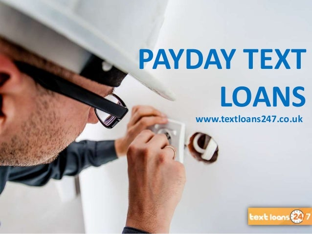 www.textloans247.co.uk PAYDAY TEXT LOANS