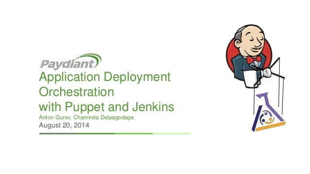Application Deployment  Orchestration  with Puppet and Jenkins  Anton Gurov, Chaminda Delpagodage  August 20, 2014