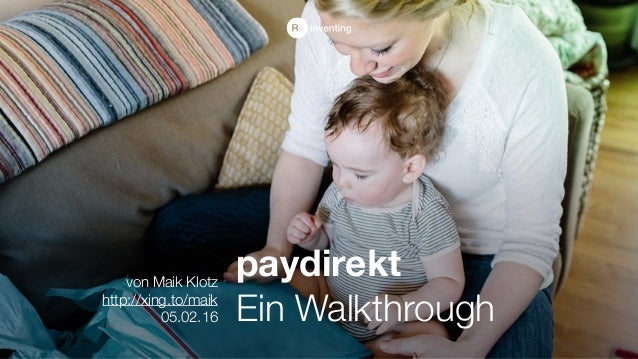 paydirekt Ein Walkthrough von Maik Klotz http://xing.to/maik 05.02.16