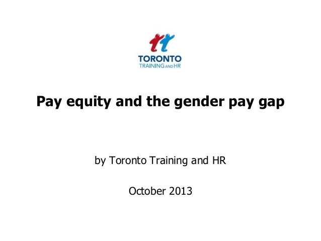 Pay equity and the gender pay gap by Toronto Training and HR October 2013
