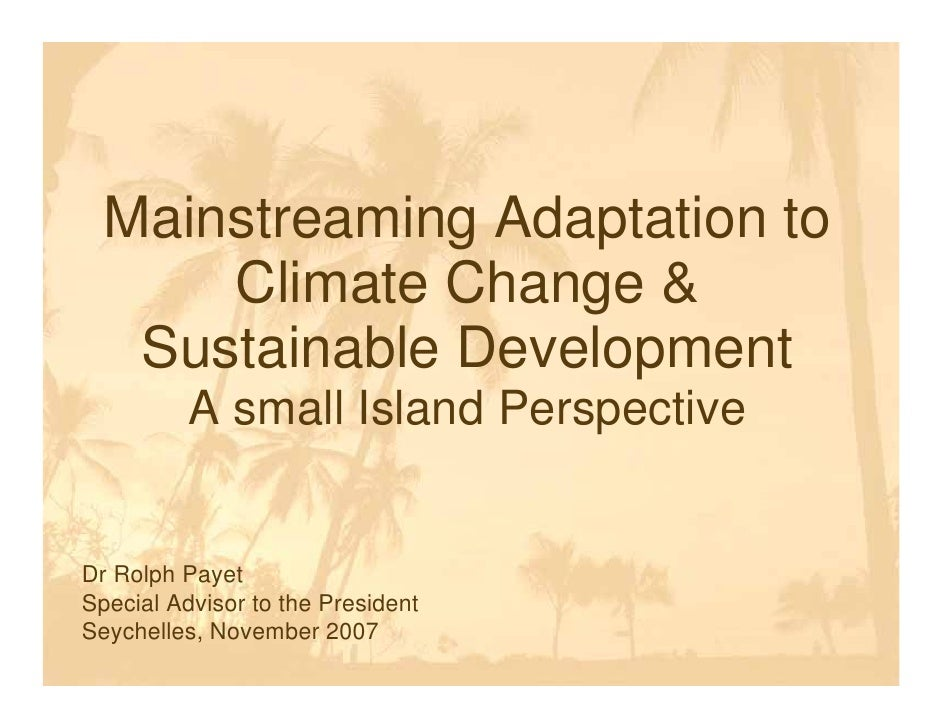 Mainstreaming Adaptation to       Climate Change &    Sustainable Development           A small Island Perspective   Dr Ro...